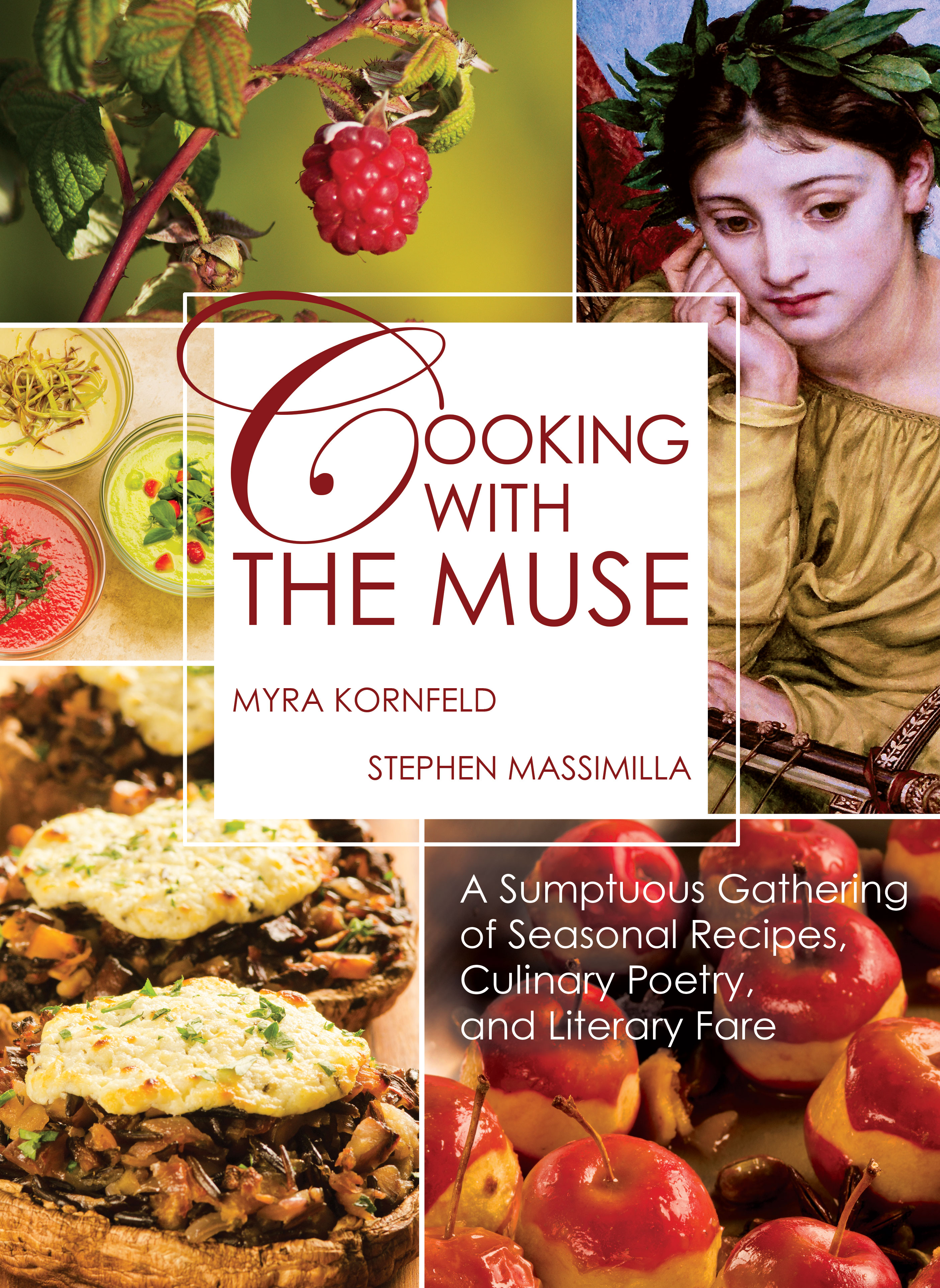 Cooking with the Muse: A Sumptuous Gathering of Seasonal Recipes, Culinary Poetry and Literary Fare