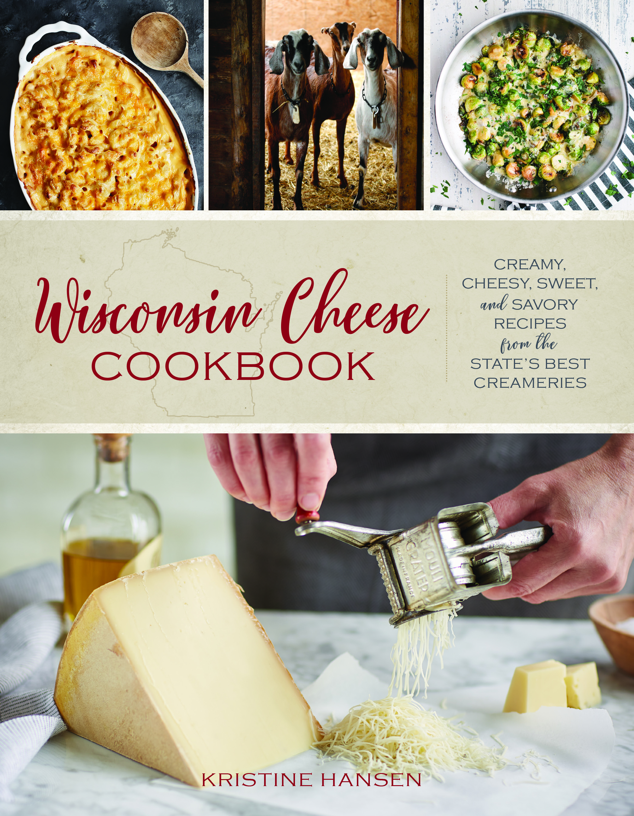 The Wisconsin Cheese Cookbook: Creamy, Cheesy, Sweet, and Savory Recipes from the State's Best Creameries