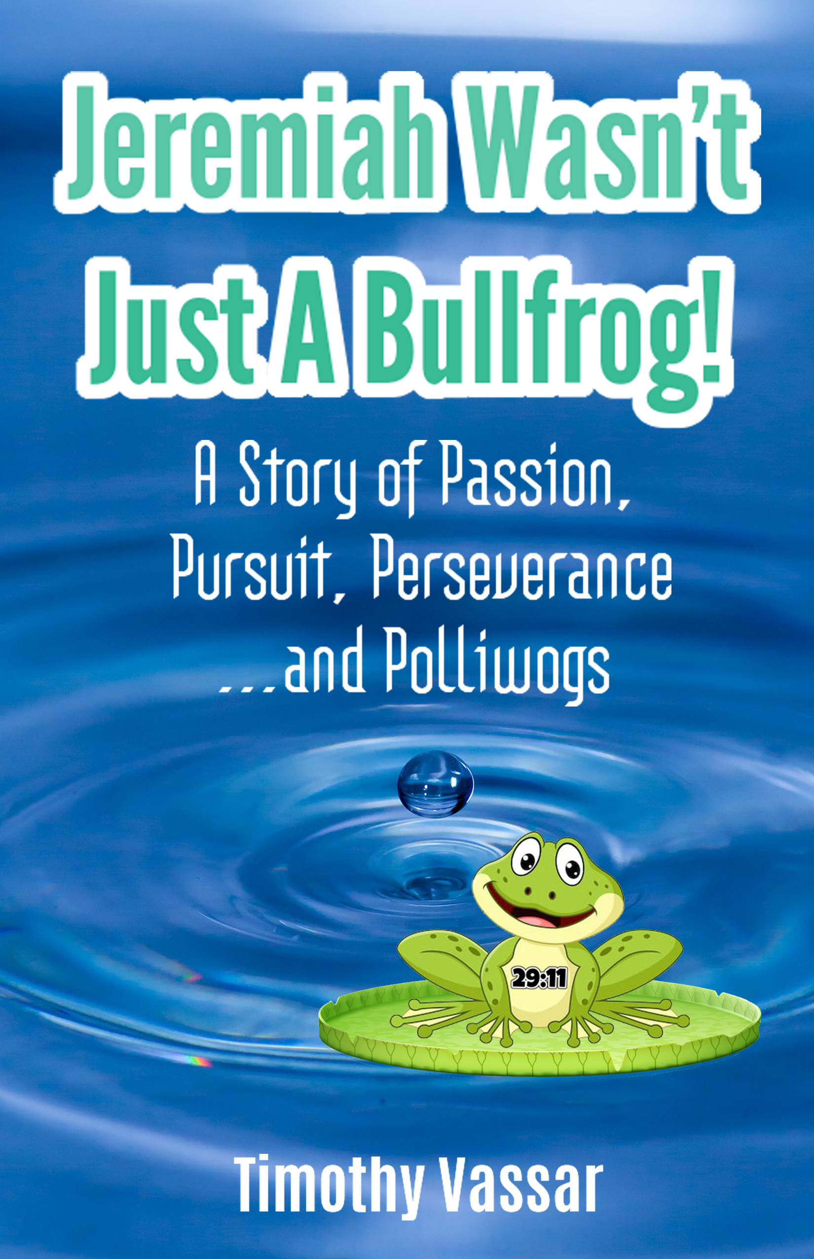 Jeremiah Wasn't Just a Bullfrog: A Tale of Passion, Pursuit, Perseverance…and Polliwogs