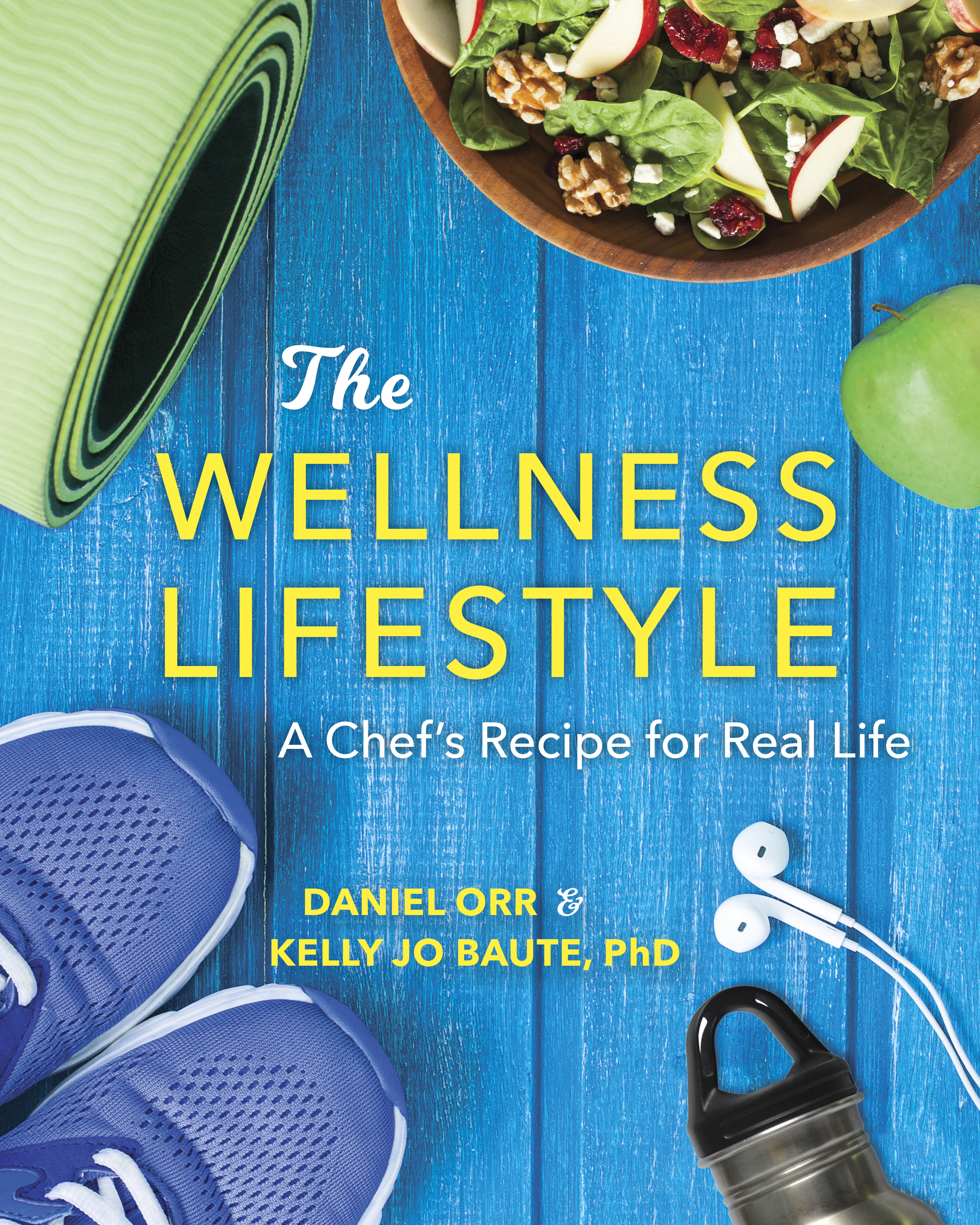 The Wellness Lifestyle: A Chef's Recipe for Real Life.