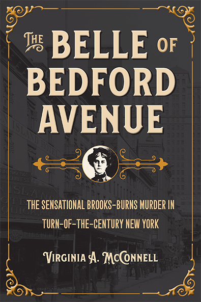 """The Belle of Bedford Avenue: The Sensational Brooks-Burns Murder in Turn-of-the-Century New York"""